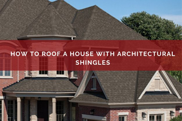 How To Roof A House With Architectural Shingles