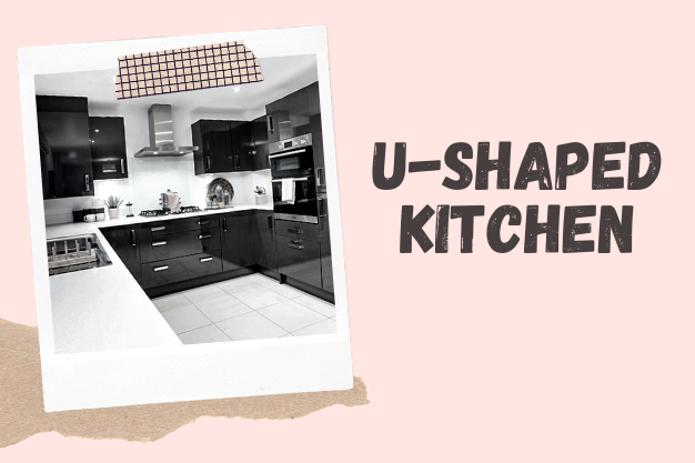 Advantages of U-shaped Kitchen