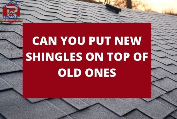 Can You Put New Shingles On Top Of Old Ones