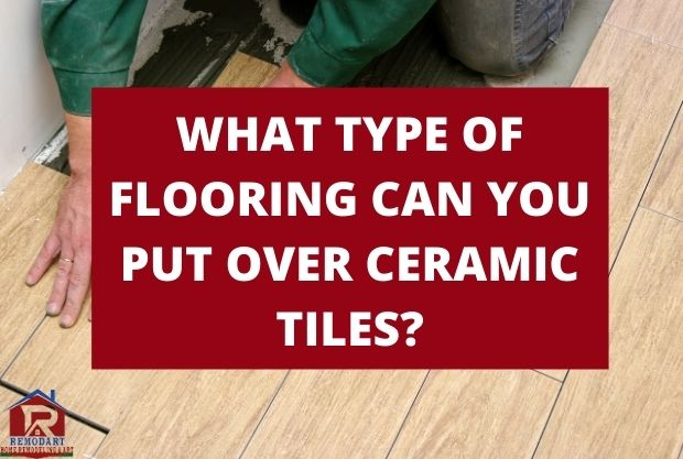 What Type Of Flooring Can You Put Over Ceramic Tiles