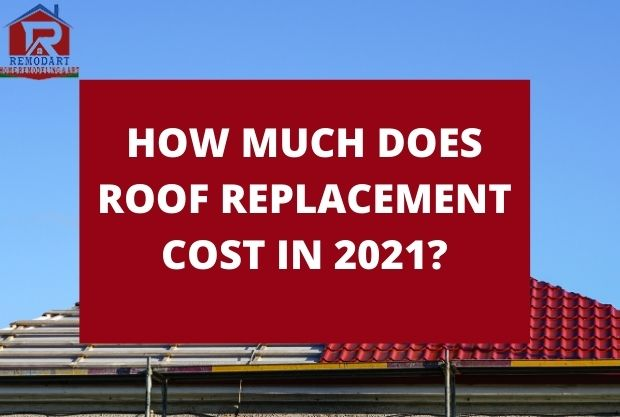 How Much Does Roof Replacement Cost In 2021?