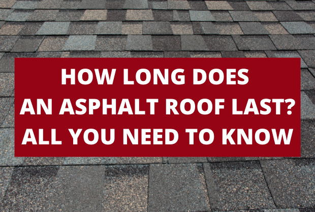 How Long Does an Asphalt Roof Last? All You Need To Know