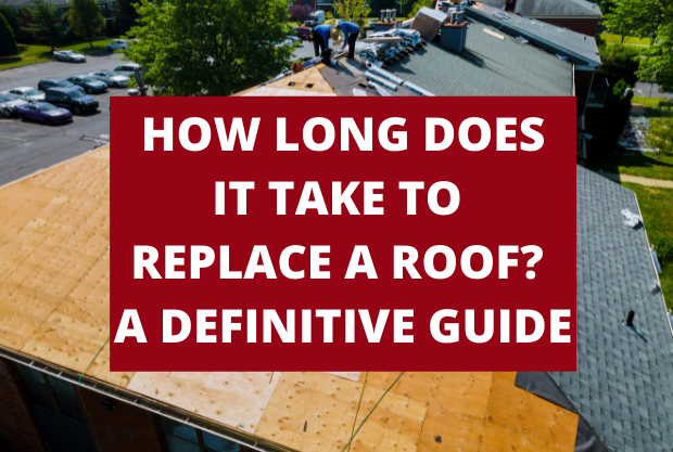 How Long Does It Take To Replace A Roof? A Definitive Guide