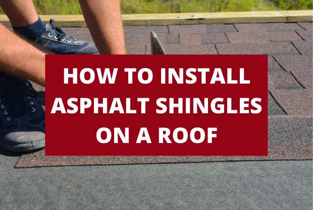 How To Install Asphalt Shingles On a Roof